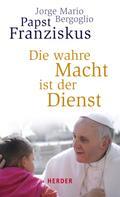 Jorge Mario Bergoglio: Die wahre Macht ist der Dienst