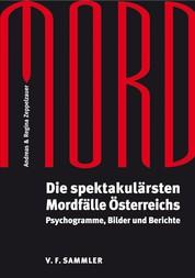 Mord - Die spektakulärsten Mordfälle Österreichs. Psychogramme, Bilder und Berichte