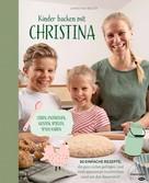 Christina Bauer: Kinder backen mit Christina