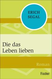 Die das Leben lieben - Roman