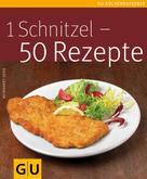 Reinhardt Hess: 1 Schnitzel - 50 Rezepte