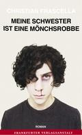 Christian Frascella: Meine Schwester ist eine Mönchsrobbe ★★★★