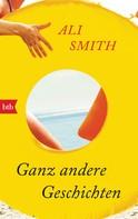 Ali Smith: Ganz andere Geschichten ★★★★