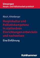 Erich Rösch: Hospizkultur und Palliativkompetenz in stationären Einrichtungen entwickeln und nachweisen