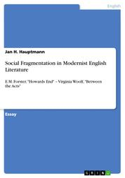 """Social Fragmentation in Modernist English Literature - E.M. Forster, """"Howards End"""" – Virginia Woolf, """"Between the Acts"""""""