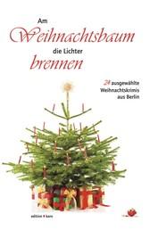 Am Weihnachtsbaum die Lichter brennen - 24 ausgewählte Weihnachtskrimis aus Berlin