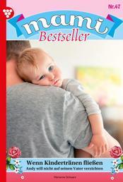 Mami Bestseller 47 – Familienroman - Wenn Kindertränen fließen