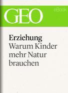 GEO Magazin: Erziehung: Warum Kinder mehr Natur brauchen (GEO eBook Single) ★★★★