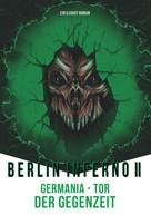 G. Voigt: Berlin Inferno II - Germania Tor der Gegenzeit