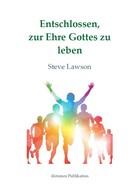 Steve Lawson: Entschlossen, zur Ehre Gottes zu leben ★★★