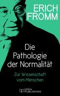 Erich Fromm: Die Pathologie der Normalität. Zur Wissenschaft vom Menschen