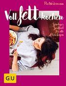 Pia Westermann: Voll fett kochen