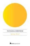 Tatjana Greiner: Spring, Baby!