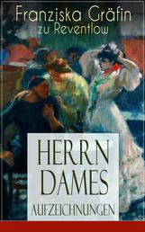 Herrn Dames Aufzeichnungen - Bohème-Roman: Begebenheiten aus einem merkwürdigen Stadtteil