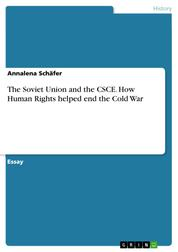 The Soviet Union and the CSCE. How Human Rights helped end the Cold War