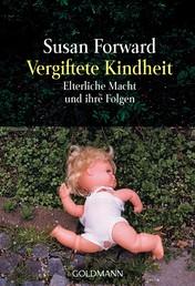 Vergiftete Kindheit - Elterliche Macht und ihre Folgen