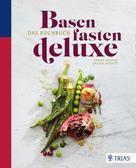 Sabine Wacker: Basenfasten de luxe - Das Kochbuch