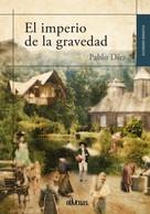 Pablo Díez: El imperio de la gravedad