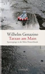 Tarzan am Main - Spaziergänge in der Mitte Deutschlands