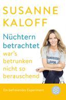Susanne Kaloff: Nüchtern betrachtet war's betrunken nicht so berauschend ★★★★