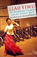 Liao Yiwu: Die Dongdong-Tänzerin und der Sichuan-Koch ★