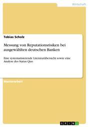 Messung von Reputationsrisiken bei ausgewählten deutschen Banken - Eine systematisierende Literaturübersicht sowie eine Analyse des Status Quo