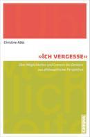 Christine Abbt: Ich vergesse