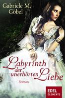 Gabriele M. Göbel: Labyrinth der unerhörten Liebe