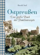 Harald Saul: Ostpreußen - Das große Buch der Familienrezepte ★★★★