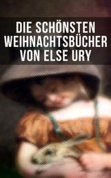 Die schönsten Weihnachtsbücher von Else Ury - Die Weihnachtsrute, Die heilige Nacht, Im Thüringer Wald, Heidi, Lillis Weg, Pommerles Jugendzeit, Der kleine Tannenbaum, Das Montags-Kränzchen, Nesthäkchen im weißen Haar, Joli…
