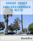 Sabine Sener: Zwei Freundinnen in Nizza