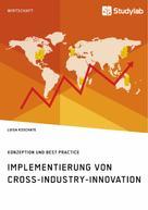 Luisa Koschate: Implementierung von Cross-Industry-Innovation. Konzeption und Best Practice