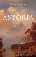 Washington Irving: ASTORIA (A Western Classic)