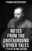 Fyodor Dostoyevsky: Notes from the Underground & Other Tales – 7 Titles in One Edition