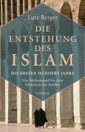 Die Entstehung des Islam - Die ersten hundert Jahre