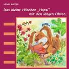 Henry Roeder: Das kleine Häschen Hopsi mit den langen Ohren