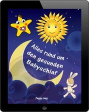 Alles rund um den gesunden Babyschlaf - Sanfter Babyschlaf ist (k)ein Kinderspiel (Babyschlaf-Ratgeber: Tipps zum Einschlafen und Durchschlafen im 1. Lebensjahr)