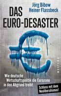 Heiner Flassbeck: Das Euro-Desaster