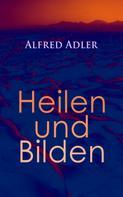 Alfred Adler: Alfred Adler: Heilen und Bilden