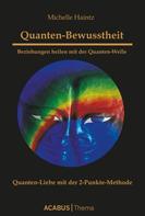 Michelle Haintz: Quanten-Bewusstheit. Beziehungen heilen mit der Quanten-Welle. Quanten-Liebe mit der 2-Punkte-Methode