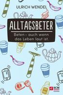 Ulrich Wendel: Alltagsbeter ★★★★★