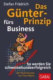 Das Günter-Prinzip fürs Business - So werden Sie schweinehundeerfolgreich