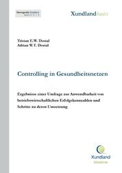 Controlling in Gesundheitsnetzen - Ergebnisse einer Umfrage zur Anwendbarkeit von betriebswirtschaftlichen Erfolgskennzahlen und Schritte zu deren Umsetzung