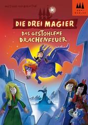 Die drei Magier - Das gestohlene Drachenfeuer - Roman