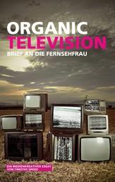 Organic Television - Brief an die Fernsehfrau