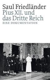 Pius XII. und das Dritte Reich - Eine Dokumentation