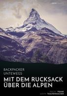 Pascal Frank: Backpacker unterwegs: Mit dem Rucksack über die Alpen. Eine Wanderung von Lausanne nach Nizza und zu sich selbst ★★★★