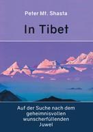 Peter Mt. Shasta: In Tibet auf der Suche nach dem geheimnisvollen wunscherfüllenden Juwel