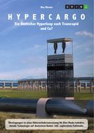 Max Werner: Hypercargo. Ein deutscher Hyperloop nach Transrapid und Co?