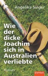 Wie der dicke Joachim sich in Australien verliebte - Roman